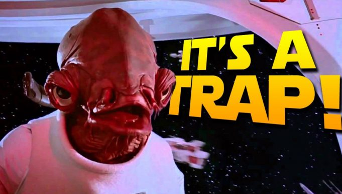 Admiral Ackbar: It's a Trap!